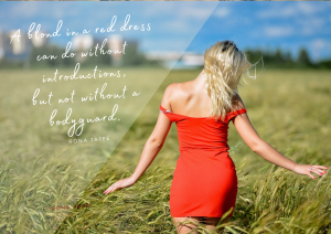 A blond in a red dress can do without introductions -- but not without a bodyguard. - Rona Jaffe