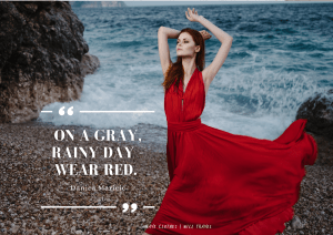 On a gray, rainy day – wear red. - Danica Maricic