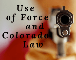 Use of Force and Colorado Law