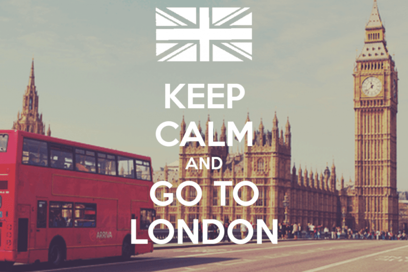 Keep calm and go to London.
