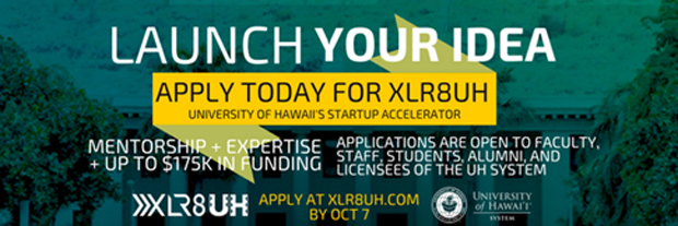Launch Your Idea, Apply today for X L R 8 U H, Univeristy of Hawaii startup accelerator. Mentorship, expertise, up to $175K in funding. Applications are open to faculty, staff, students, alumni and licensees of the U H System