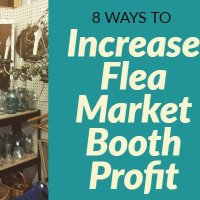 How to Succeed Running a Flea Market Booth: 8 Things I did Differently to Boost Profit
