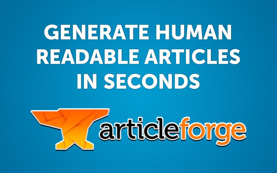 Generate Human Quality Articles in Seconds with Article Forge