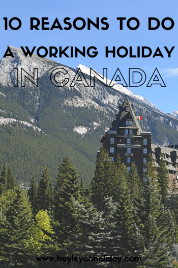 10 reasons a working holiday in Canada will be the best thing you ever did.