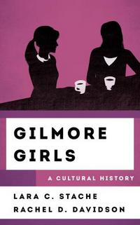 Gilmore Girls: A Cultural History