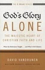 God's Glory Alone—The Majestic Heart of Christian Faith and Life