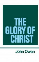 Volume 1: The Glory of Christ