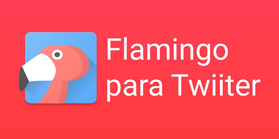 Flamingo es un nuevo cliente para Twitter con mucho