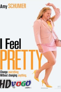 I Feel Pretty 2018 in HD English Full Movie