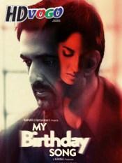 My Birthday Song 2018 in HD Hindi Full Movie