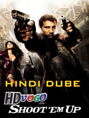 Shoot Em Up 2007 in HD Hindi Full Movie