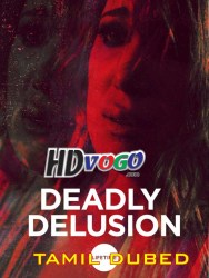 Deadly Delusion 2017 in HD Tamil Dubbed Full Movie Watch ONline