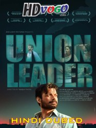 Union Leader 2017 in HD Hindi Dubbed Full Movie Watch Online Free