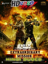 Extraordinary Mission 2017 in HD Hindi Dubbed full Movie