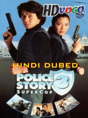 Police Story 3 1992 in HD Hindi Dubbed Full Movie