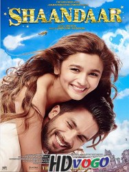 Shaandaar 2015 in HD Hindi Full Movie