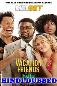 Vacation Friends 2021 HD Hindi Dubbed