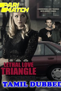 Lethal Love Triangle 2021 HD Tamil Dubbed