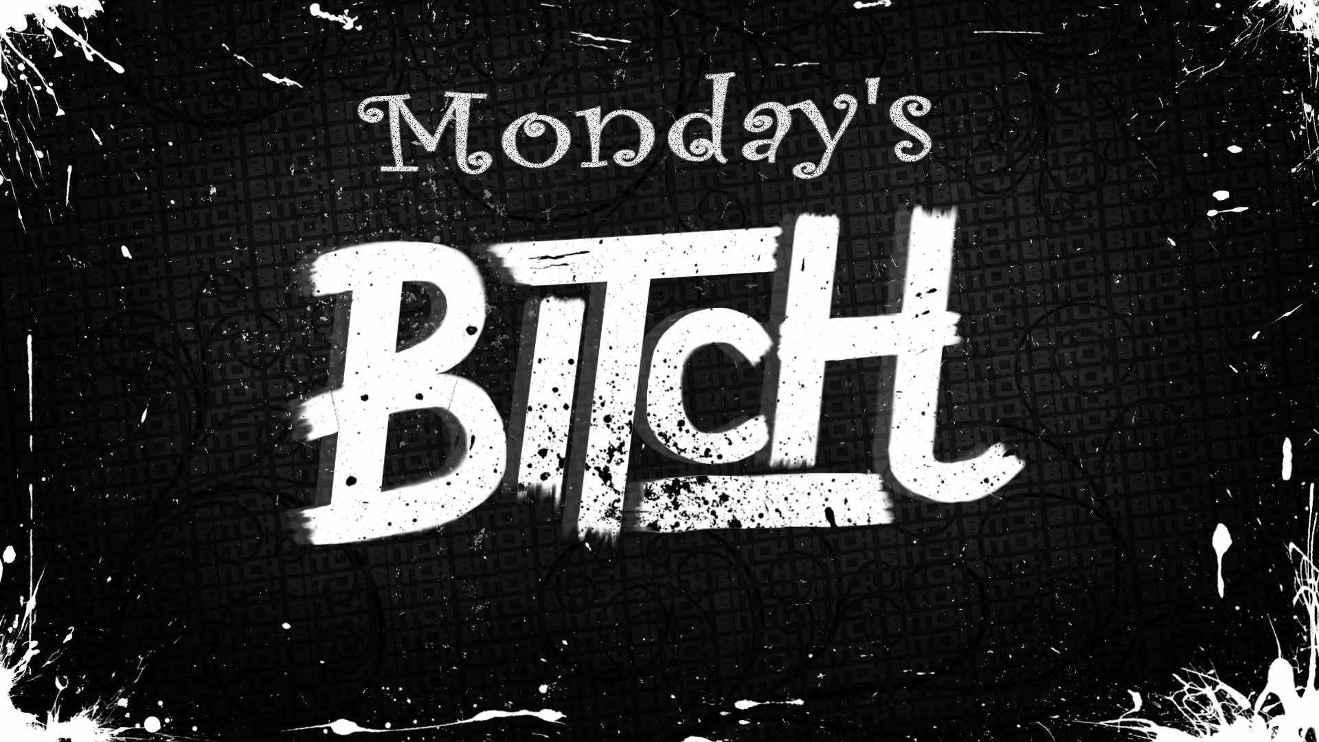 Monday's Bitch