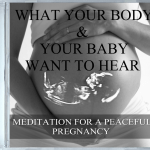 What Your Body and Your Baby Want To Hear