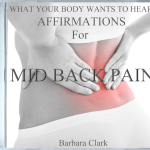 What Your Body Wants To Hear Affirmations for Mid Back Pain
