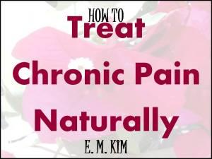 TREAT CHRONIC PAIN NATURALLY