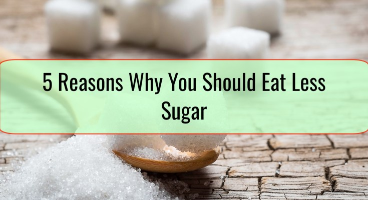 5 Reasons Why You Should Eat Less Sugar