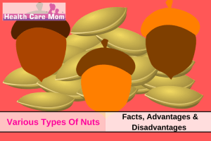 Various Types Of Nuts: Facts, Advantages & Disadvantages
