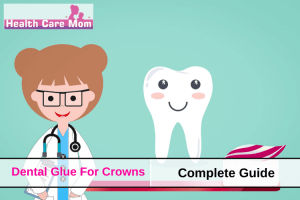 Dental Glue For Crowns: Complete Guide