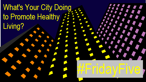 The Friday Five – Healthy Cities