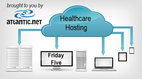 The Friday Five – Characteristics of Healthcare Hosting