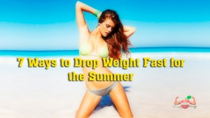 7 Ways to Drop Weight Fast for the Summer