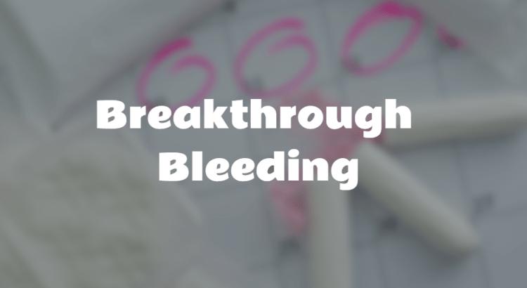 Breakthrough Bleeding