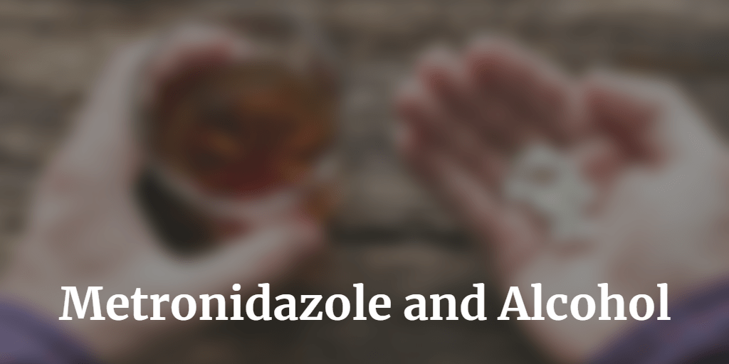 Metronidazole and Alcohol -  Taking together Side Effects