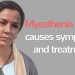 Myasthenia gravis causes symptoms and treatment
