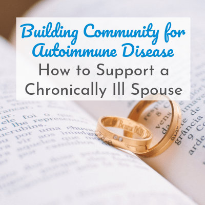 two rings on bible with text overlay - Building Community for Autoimmune Disease: How to Support a Chronically Ill Spouse