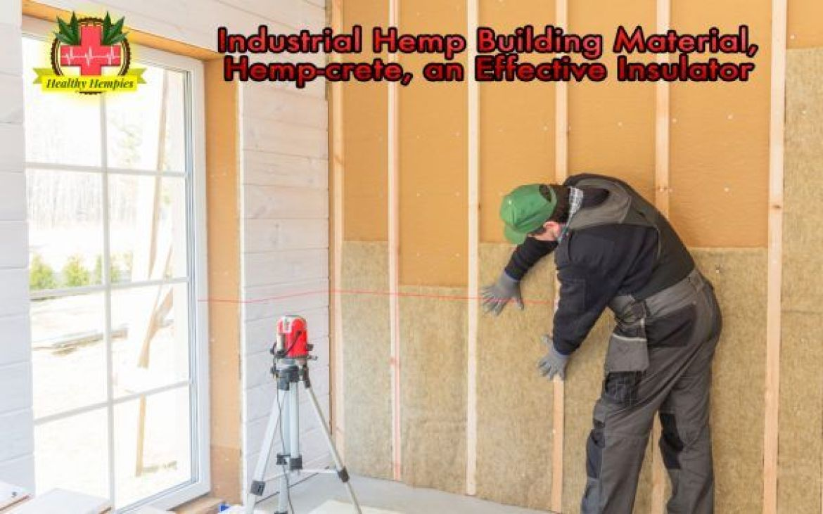 Industrial Hemp Building Material, Hemp-crete, an Effective Insulator, Industrial Hemp, Building Materials, Construction Materials, Hemp-crete