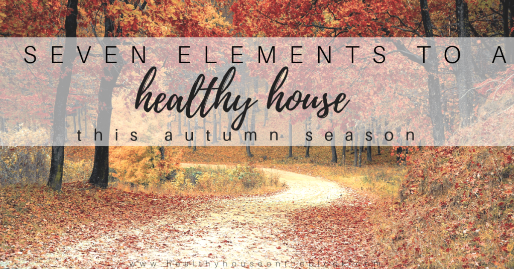 Seven Elements to a Healthy House this Fall