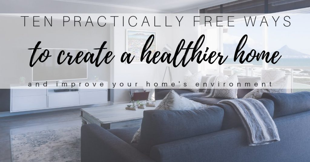 free ways to reduce environmental toxins and create a healthier house