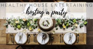 Hosting a Party in Your Healthy Home