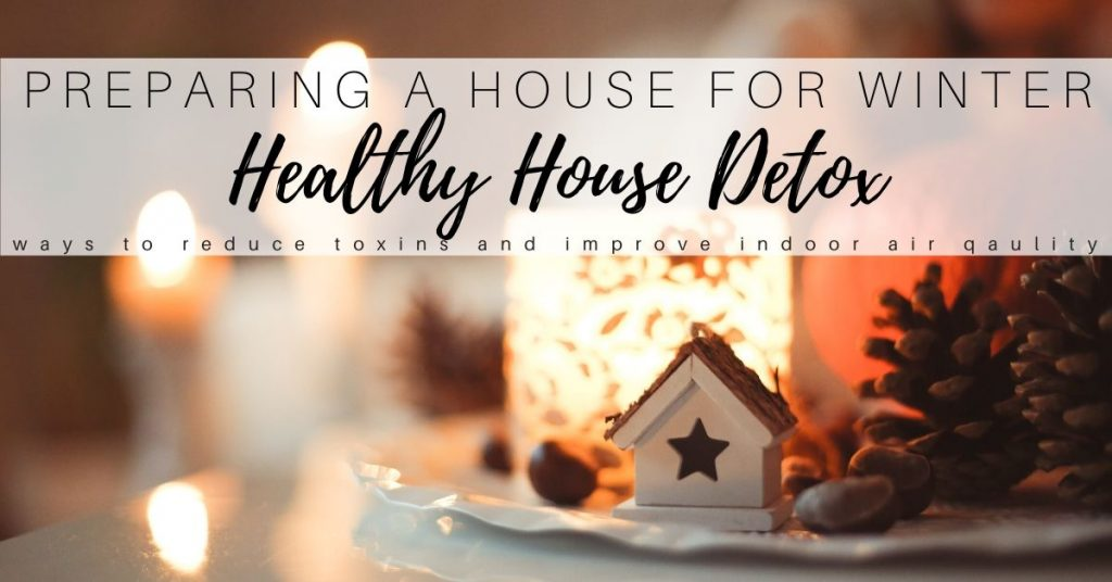 Preparing a House for Winter: Non Toxic House Detox Plan