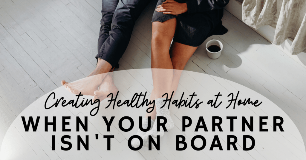 Creating Healthy Habits when Your Spouse Isn't On Board
