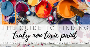 The Guide to Finding Truly Non Toxic Paint 2020
