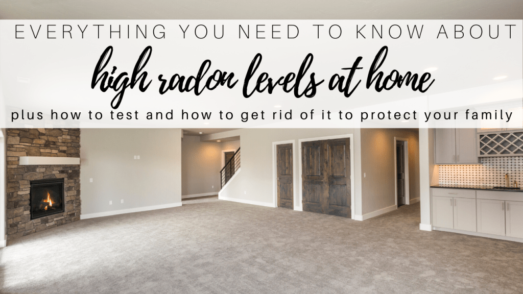 everything you need to know about high radon levels at home plus how to test and how to get rid of it to protect your family
