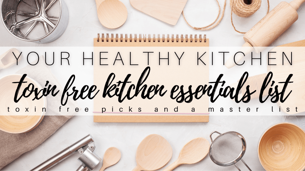 Toxin Free Living: Healthy Kitchen Essentials