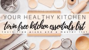 Toxin Free Living: Healthy Kitchen Essentials