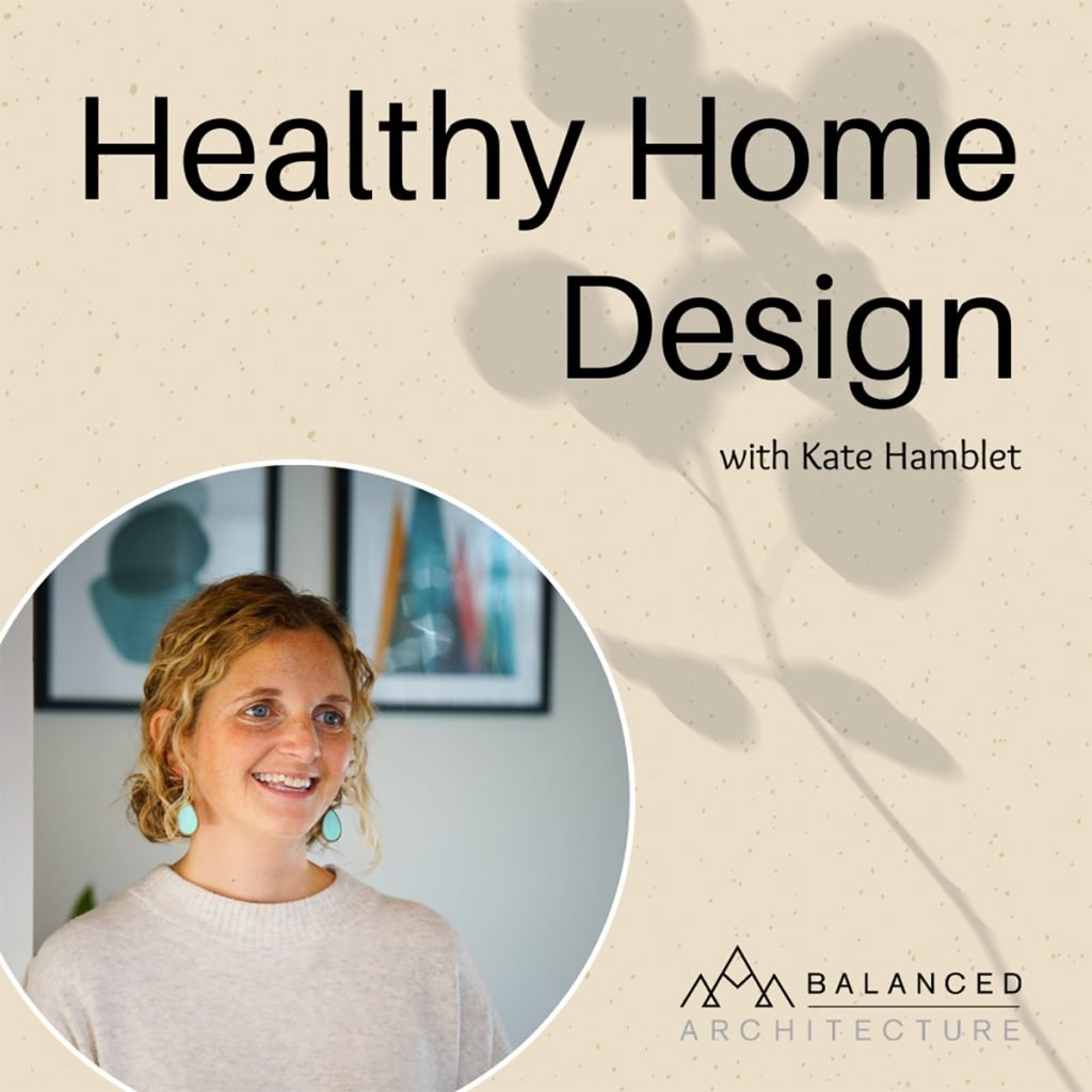 Healthy Home Design the Podcast with Kate Hamblet: