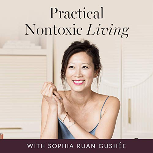 Practical Non Toxic Living with Sophia Gushee: