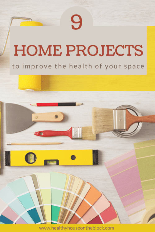 9 home projects you can plan out to improve the health of your home and remove toxins