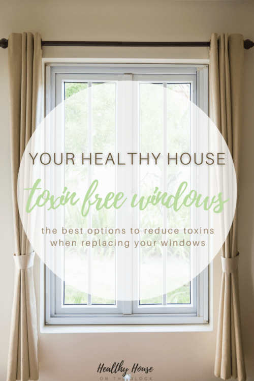 eco friendly windows that are toxin free for a healthy house